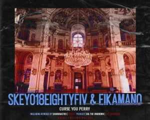 Skeyo18EightyFiv EikaMano – Curse You Perry Incl. Remixes mp3 download zamusic Hip Hop More 3 - Skeyo18eightyFiv, EikaMano – Curse You Perry (Extaordinary SiZZiN SKEPTIKAL Re-Fix)