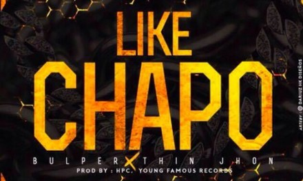 Bulper & Thin Jhon – Like Chapo (Audio)