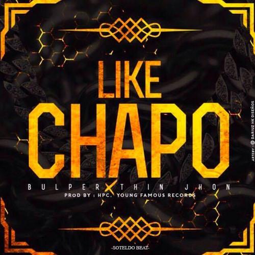 Bulper & Thin Jhon – Like Chapo (Audio)