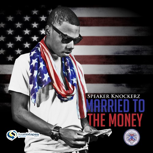 Speaker Knockerz  Married To The Money Mixtape  Home of Hip Hop Videos  Rap Music News