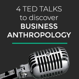 ted talks business anthropology corporate anthropology