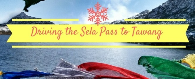 What to Expect Driving to Tawang | Famous Sela Pass