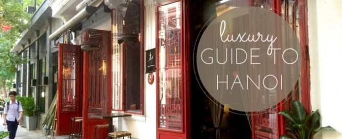 A Luxury Guide to Hanoi