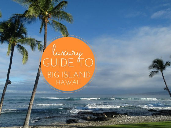 luxury guide to big island hawaii
