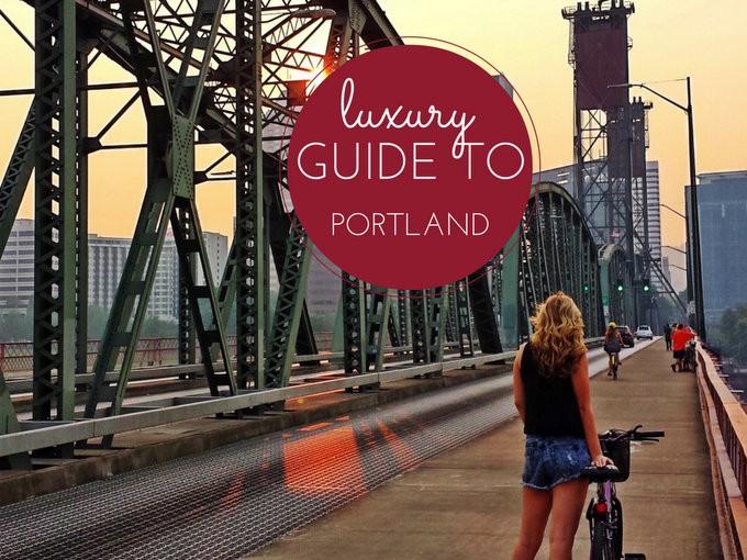 luxury guide to portland oregon