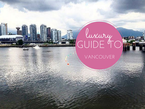 Luxury Guide to Vancouver