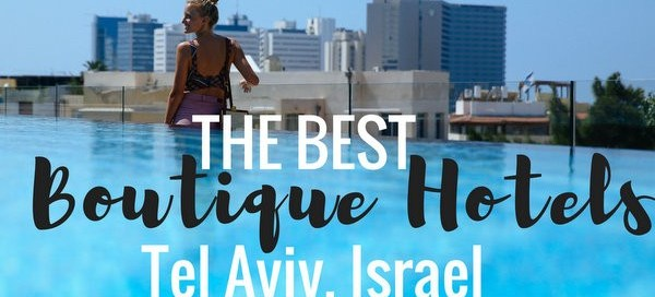 Ultimate List of Best Boutique Hotels in Tel Aviv