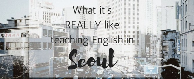 What it's Really Like Teaching English in Korea