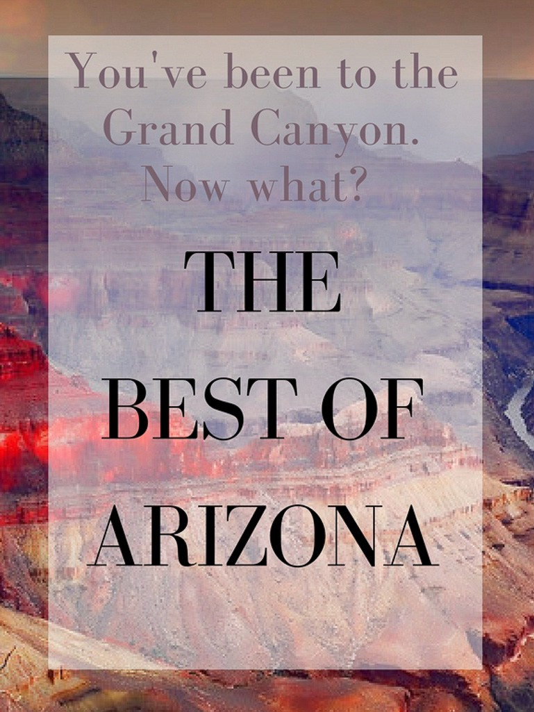 Where to Travel in Arizona (other than the Grand Canyon)