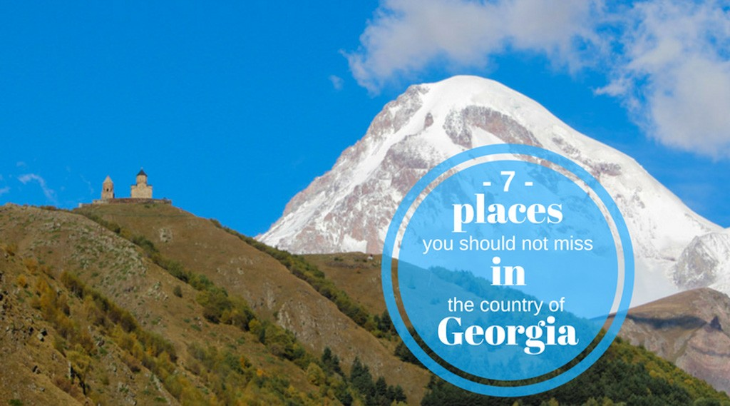 7 places you should not miss in the country of georgia
