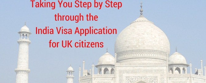 How To Apply For An Indian Visa From The UK: The Easiest Step by Step Guide