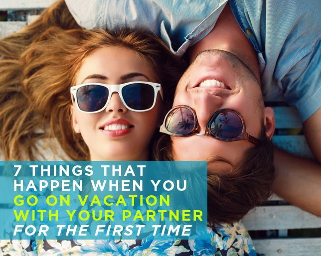 7 Things That Happen When You Go On Vacation With Your Partner For The First Time