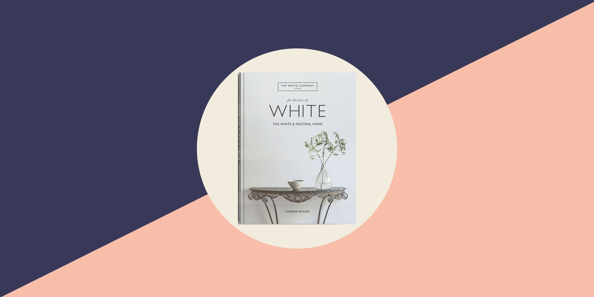 The White Company Releases First Home Decorating Book. For the Love of White: The White & Neutral Home