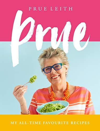 Prue: My All-Time Favorite Recipes by Prue Leith