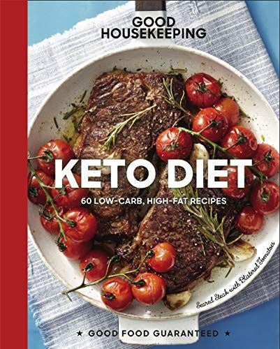 Good Housekeeping Keto Diet: 100+ Low-Carb, High-Fat Recipes