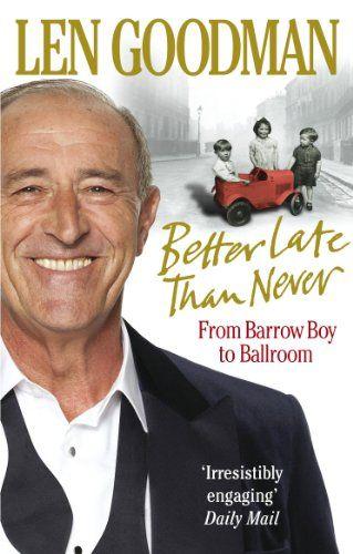 Better Late Than Never: From Barrow Boy to Len Goodman's Ballroom