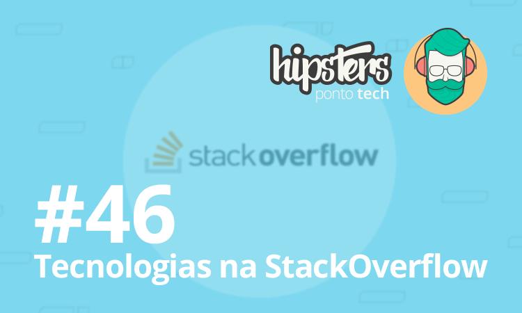 83c4e9560acf Tecnologias na StackOverflow - Hipsters #46 - Hipsters Ponto TechHipsters  Ponto Tech