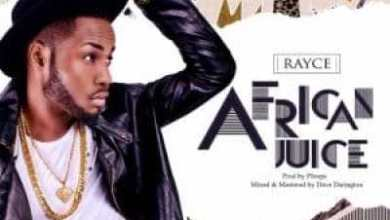Photo of AUDIO + VIDEO: Rayce – African Juice