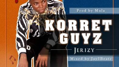 Photo of New Music Alert: Jerizy – Korret Guyz Prod By Mula Mp3