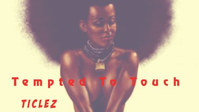 Photo of New Music Alert: Ticlez – Tempted To Touch Mp3