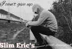 Slim Eric's – I Can't Give Up