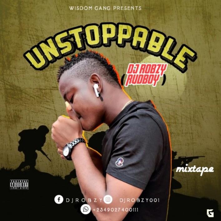 Rudeboy Dj Robzy – Unstopable Mixtape