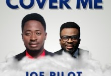 Photo of Joe Pilot ft Minister Nelson – Cover Me