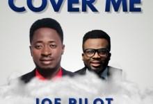 Photo of Joe Pilot ft Minister Nelson – Cover Me