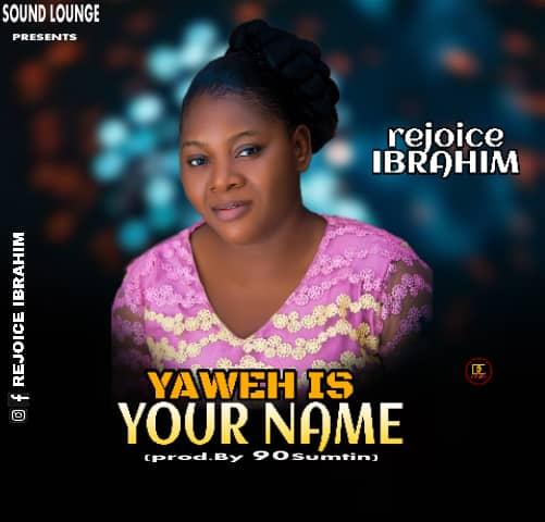 Rejoice Ibrahim – Yaweh Is Your Name