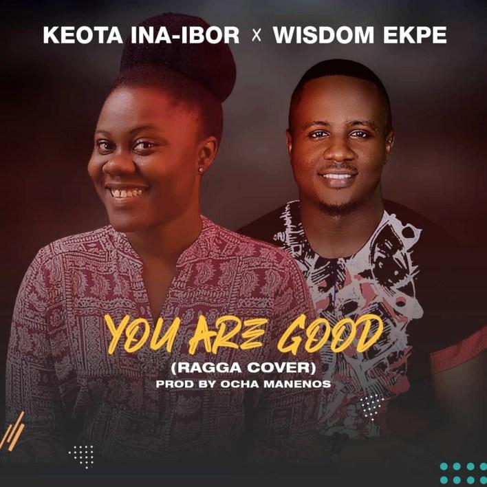 Keota Ina-Ibor X Wisdom Ekpe – You Are Good