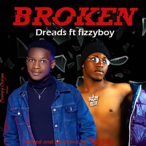 Dreads ft. Fizzyboy – Broken