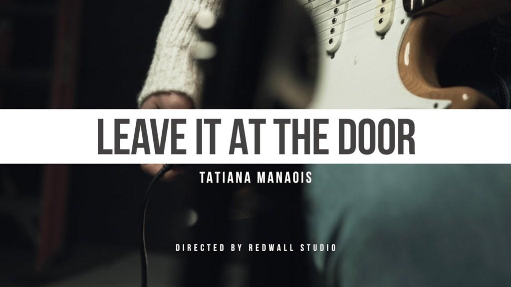Tatiana Manaois – Leave It At The Door (Video)
