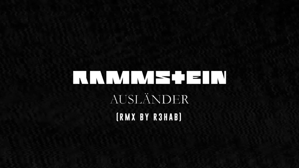 Rammstein – Auslander (Remix By R3HAB)