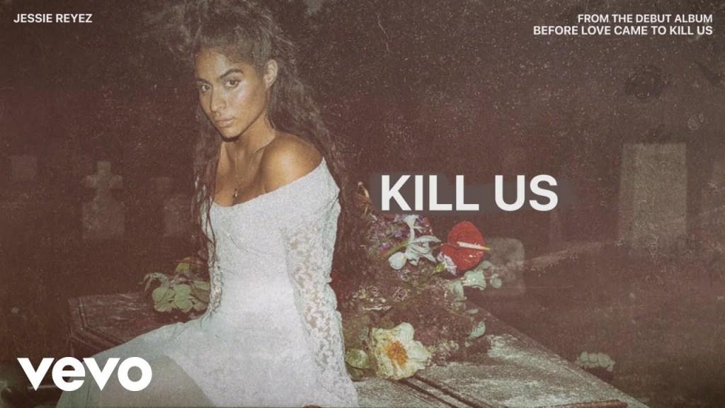 Jessie Reyez KILL US