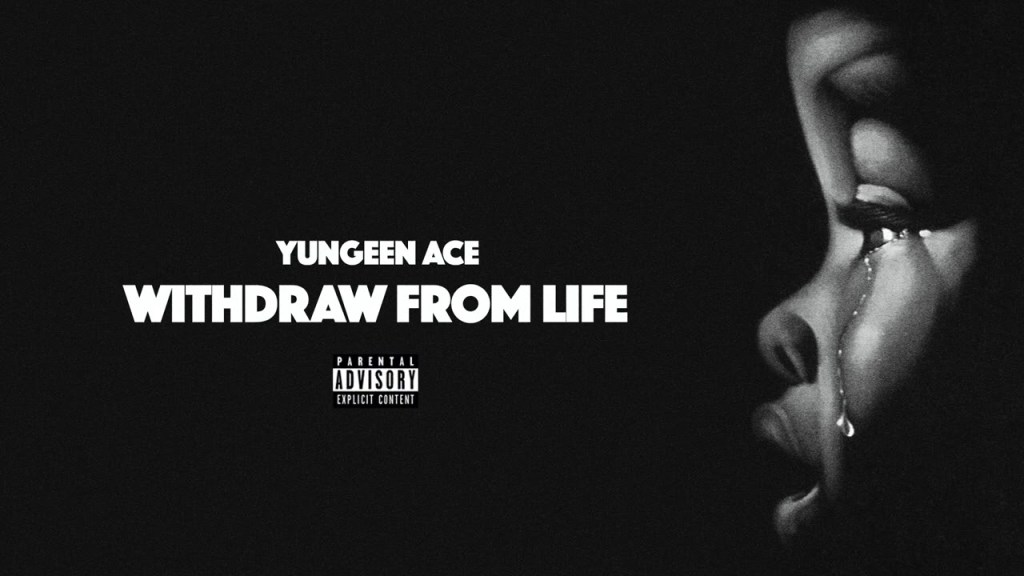 Yungeen Ace – Withdraw From Life