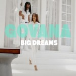 Govana Big Dreams Video