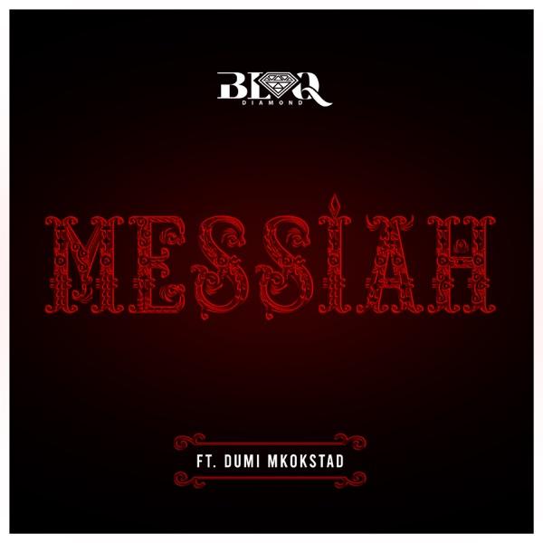 Blaq Diamond – Messiah ft Dumi Mkokstad