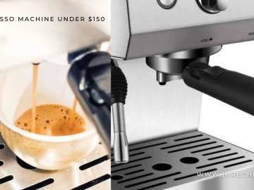 ESPRESSO MACHINE UNDER $150