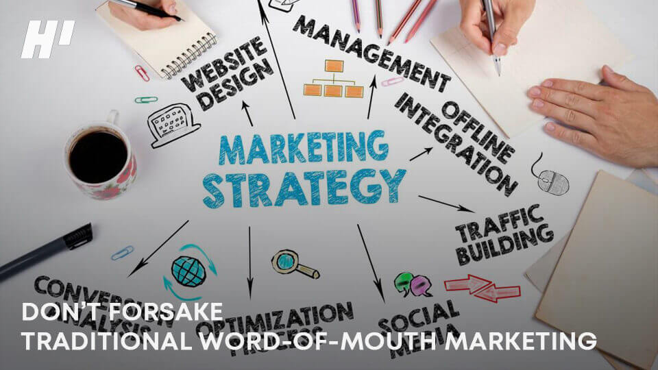 DON'T-FORSAKE-TRADITIONAL-WORD-OF-MOUTH-MARKETING