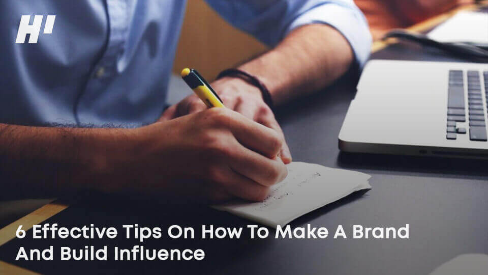 6-Effective-Tips-On-How-To-Make-A-Brand-And-Build-Influence