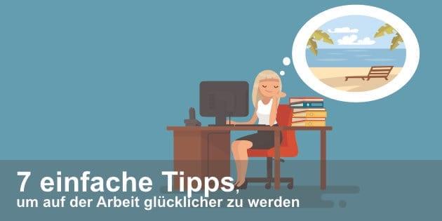 7 Einfache Tipps, Um Auf Der Arbeit Glücklicher Zu Werden