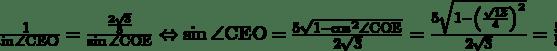 \frac{1}{\sin{\angle\mathrm{CEO}}}=\frac{\frac{2\sqrt3}{5}}{\sin{\angle\mathrm{COE}}}\Leftrightarrow\sin{\angle\mathrm{CEO}}=\frac{5\sqrt{1-{\mathrm{cos}}^2\angle\mathrm{COE} }}{2\sqrt3}=\frac{5\sqrt{1-\left(\frac{\sqrt{13}}{4}\right)^2}}{2\sqrt3}=\frac{5}{8}