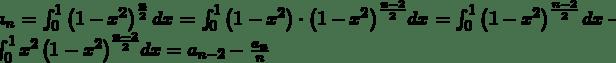 a_n=\int_{0}^{1}\left(1-x^2\right)^\frac{n}{2}dx=\int_{0}^{1}{\left(1-x^2\right)\cdot\left(1-x^2\right)^\frac{n-2}{2}}dx=\int_{0}^{1}\left(1-x^2\right)^\frac{n-2}{2}dx-\int_{0}^{1}{x^2\left(1-x^2\right)^\frac{n-2}{2}}dx=a_{n-2}-\frac{a_n}{n}
