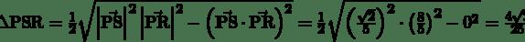 \triangle\mathrm{PSR}=\frac{1}{2}\sqrt{\left|\vec{\mathrm{PS}}\right|^2\left|\vec{\mathrm{PR}}\right|^2-\left(\vec{\mathrm{PS}}\cdot\vec{\mathrm{PR}}\right)^2}=\frac{1}{2}\sqrt{\left(\frac{\sqrt2}{5}\right)^2\cdot\left(\frac{8}{5}\right)^2-0^2}=\frac{4\sqrt2}{25}
