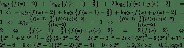 {\mathrm{log}}_\frac{1}{2}{\left\{f\left(x\right)-2\right\}}+\log_2{\left\{f\left(x-1\right)-\frac{3}{2}\right\}}+2\log_4{\left\{f\left(x\right)+g\left(x\right)-2\right\}}=1\Leftrightarrow-{\mathrm{log}}_2{\left\{f\left(x\right)-2\right\}}+\log_2{\left\{f\left(x-1\right)-\frac{3}{2}\right\}}+\log_2{\left\{f\left(x\right)+g\left(x\right)-2\right\}}=1\Leftrightarrow\log_2{\frac{\left\{f\left(x-1\right)-\frac{3}{2}\right\}\left\{f\left(x\right)+g\left(x\right)-2\right\}}{\left\{f\left(x\right)-2\right\}}}=1\Leftrightarrow\frac{\left\{f\left(x-1\right)-\frac{3}{2}\right\}\left\{f\left(x\right)+g\left(x\right)-2\right\}}{\left\{f\left(x\right)-2\right\}}=2\Leftrightarrow\left\{f\left(x-1\right)-\frac{3}{2}\right\}\left\{f\left(x\right)+g\left(x\right)-2\right\}=2\left\{f\left(x\right)-2\right\}\Leftrightarrow\left\{2^{x-1}+2^{-\left(x-1\right)}-\frac{3}{2}\right\}\left(2\cdot2^x-2\right)=2\left(2^x+2^{-x}-2\right)\Leftrightarrow\left(2^x\right)^3-6\left(2^x\right)^2+11\cdot2^x-6=0\Leftrightarrow\left(2^x-1\right)\left(2^x-2\right)\left(2^x-3\right)=0\Leftrightarrow2^x=1,2,3\Leftrightarrow x=0,1,{\mathrm{log}}_2{3}