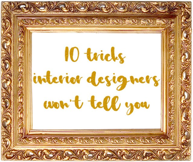 10 tricks interior designers won't tell you | H is for Home