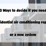 3 Ways to decide if you need residential air conditioning repair or a new system