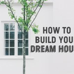 How to build your dream house