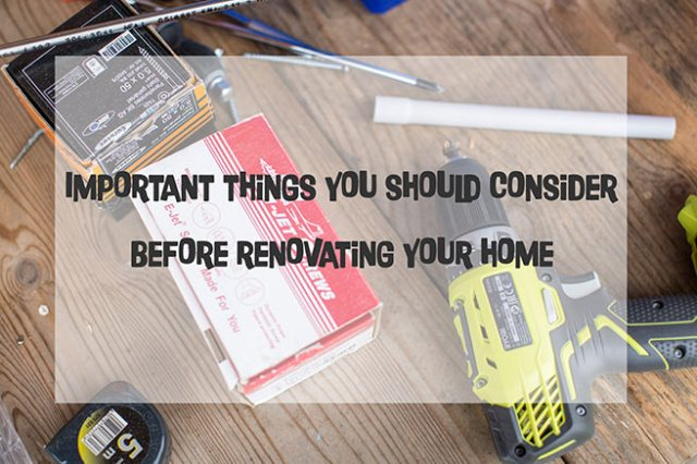 Important things you should consider before renovating your home