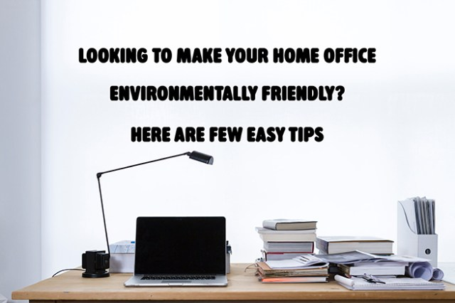 Looking to make your home office environmentally friendly? Here are few easy tips